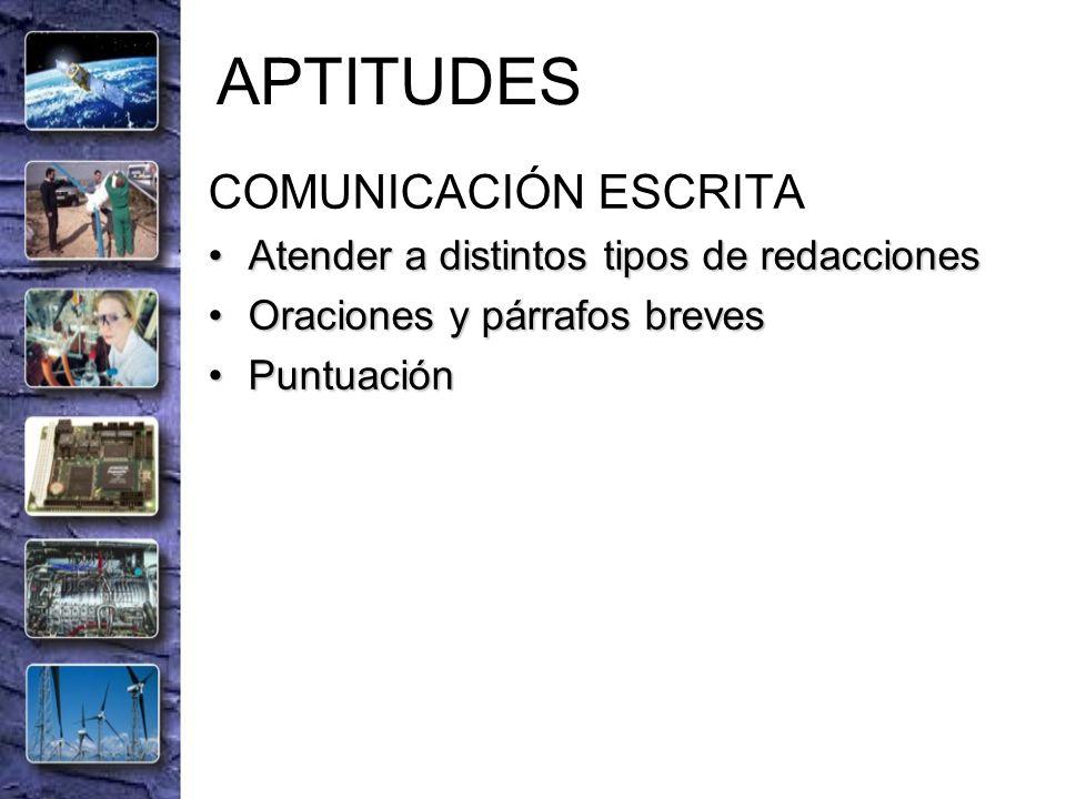 APTITUDES COMUNICACIÓN ESCRITA Atender a distintos tipos de redaccionesAtender a distintos tipos de redacciones Oraciones y párrafos brevesOraciones y