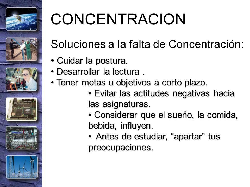 CONCENTRACION Soluciones a la falta de Concentración: Cuidar la postura. Cuidar la postura. Desarrollar la lectura. Desarrollar la lectura. Tener meta