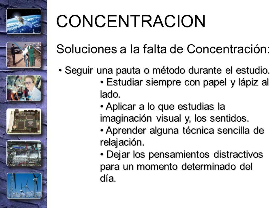 CONCENTRACION Soluciones a la falta de Concentración: Seguir una pauta o método durante el estudio. Seguir una pauta o método durante el estudio. Estu