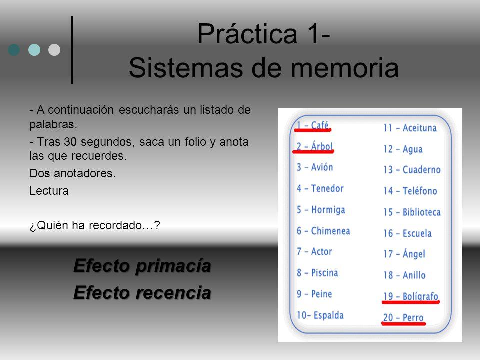 Práctica 1- Sistemas de memoria - A continuación escucharás un listado de palabras. - Tras 30 segundos, saca un folio y anota las que recuerdes. Dos a