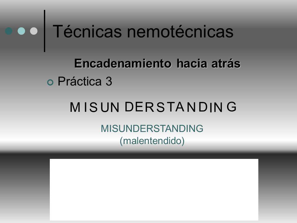 Técnicas nemotécnicas Encadenamiento hacia atrás Práctica 3 MI SUN DE R S T A N D I N G MISUNDERSTANDING (malentendido) ACCUMBE N S Núcleo ACCUMBENS: