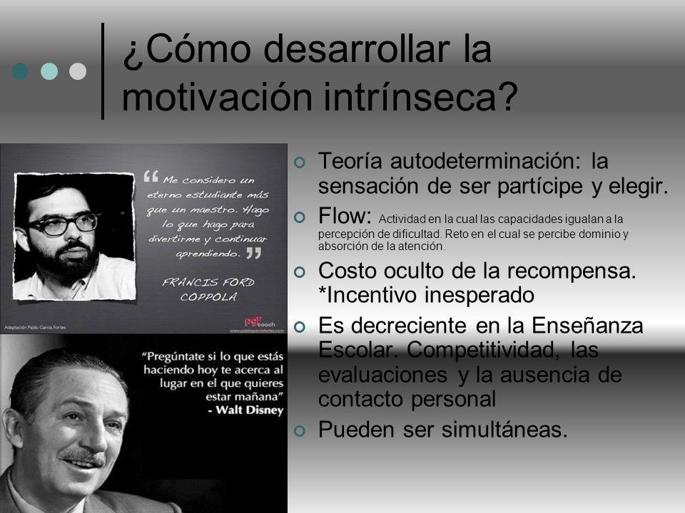 ¿Cómo desarrollar la motivación intrínseca? Teoría autodeterminación: la sensación de ser partícipe y elegir. Flow: Actividad en la cual las capacidad