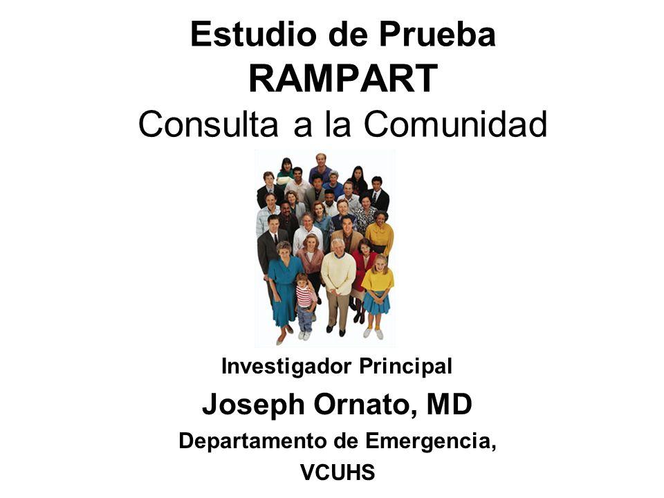 Estudio de Prueba RAMPART Consulta a la Comunidad Investigador Principal Joseph Ornato, MD Departamento de Emergencia, VCUHS
