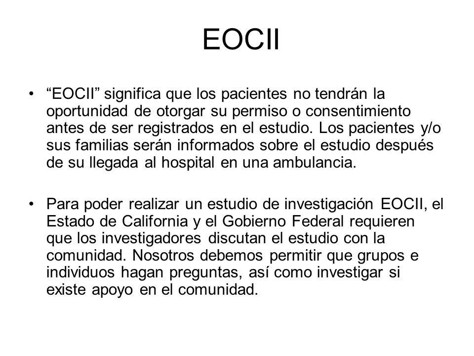 EOCII EOCII significa que los pacientes no tendrán la oportunidad de otorgar su permiso o consentimiento antes de ser registrados en el estudio. Los p