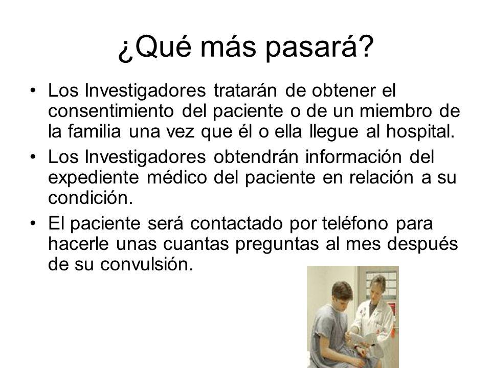 ¿Qué más pasará? Los Investigadores tratarán de obtener el consentimiento del paciente o de un miembro de la familia una vez que él o ella llegue al h