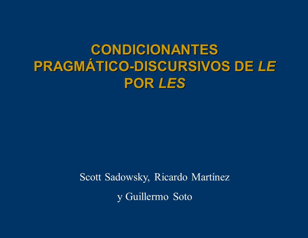 CONDICIONANTES PRAGMÁTICO-DISCURSIVOS DE LE POR LES Scott Sadowsky, Ricardo Martínez y Guillermo Soto