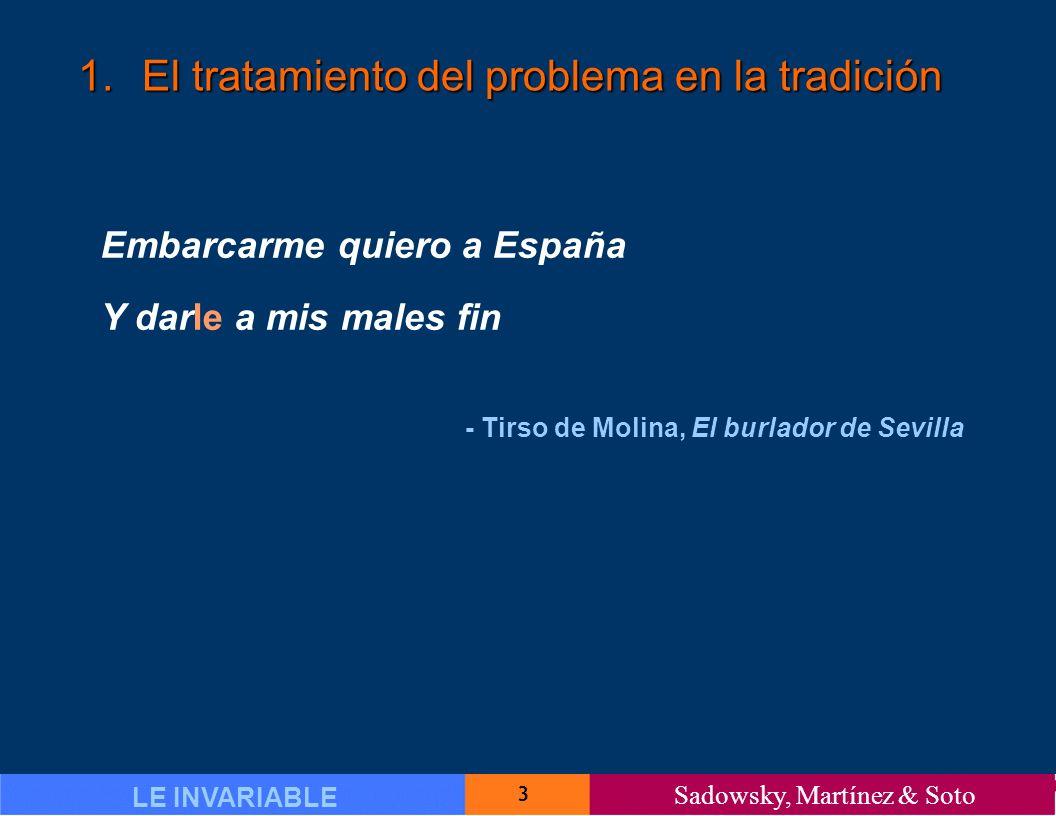 14 LE INVARIABLE Sadowsky, Martínez & Soto 1.El tratamiento del problema en la tradición 1.5.Explicaciones propuestas 1.