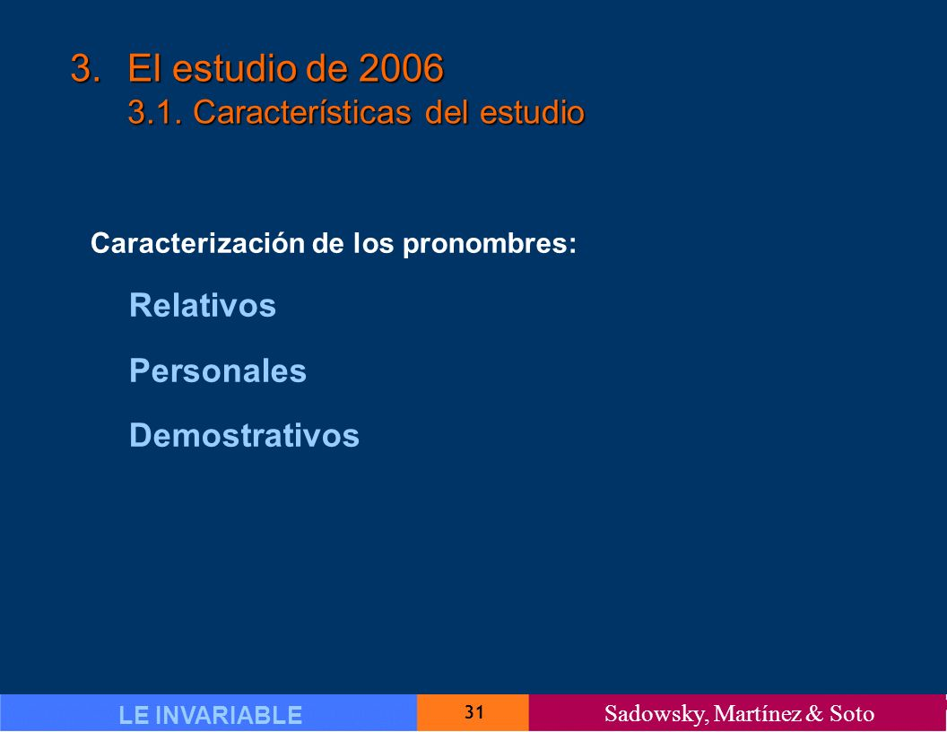 31 LE INVARIABLE Sadowsky, Martínez & Soto 3.El estudio de 2006 3.1.