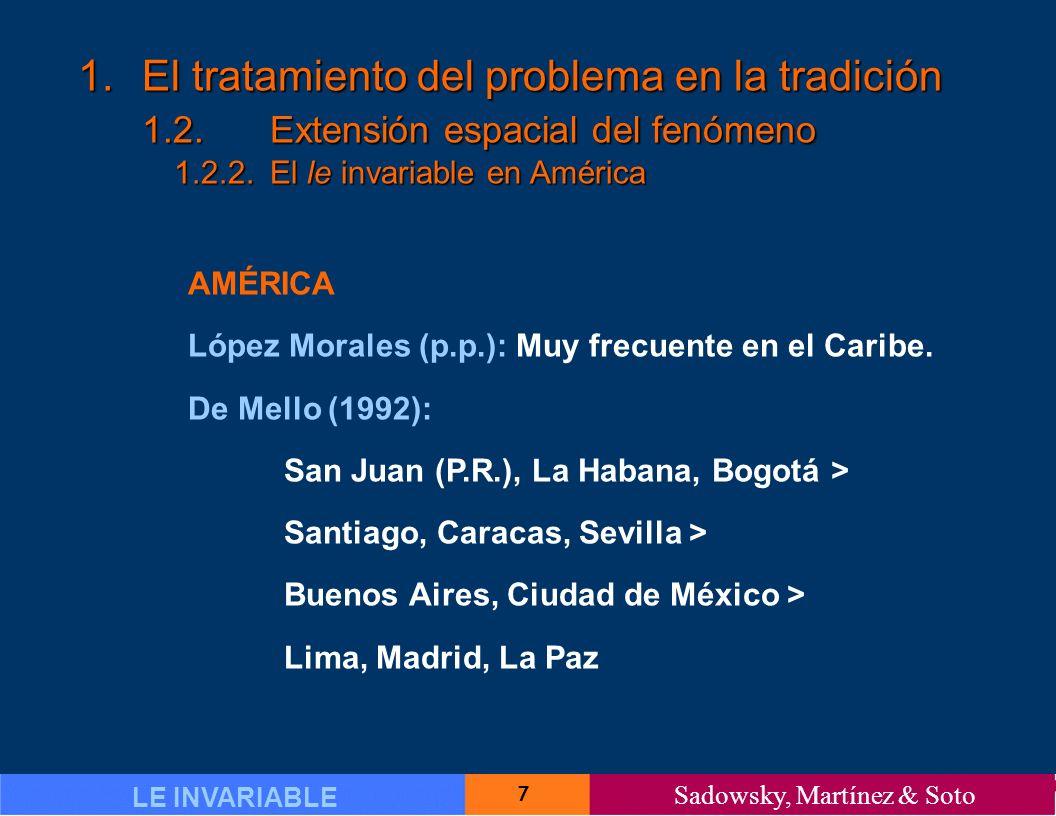 18 LE INVARIABLE Sadowsky, Martínez & Soto 1.El tratamiento del problema en la tradición 1.5.Explicaciones propuestas 1.5.2.Explicaciones puramente gramaticales (I) EXPLICACIONES PURAMENTE GRAMATICALES Quesada (1995): Neutralización del marcador de plural en el clítico por economía lingüística Fernández Soriano (1999): Subespecificación del rasgo de número en clíticos dativos en construcciones reduplicativas Pérez Silva (2000): Desvinculación del nudo de número en el clítico por presencia de OI léxico: clítico aparentemente singular