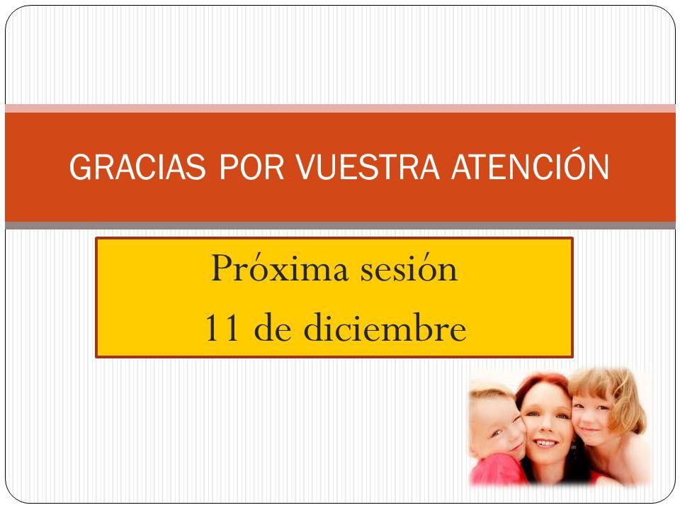 Próxima sesión 11 de diciembre GRACIAS POR VUESTRA ATENCIÓN