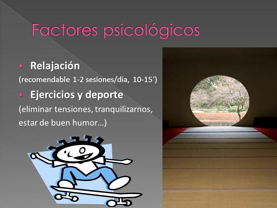 Relajación Relajación (recomendable 1-2 sesiones/día, 10-15) Ejercicios y deporte Ejercicios y deporte (eliminar tensiones, tranquilizarnos, estar de buen humor…)