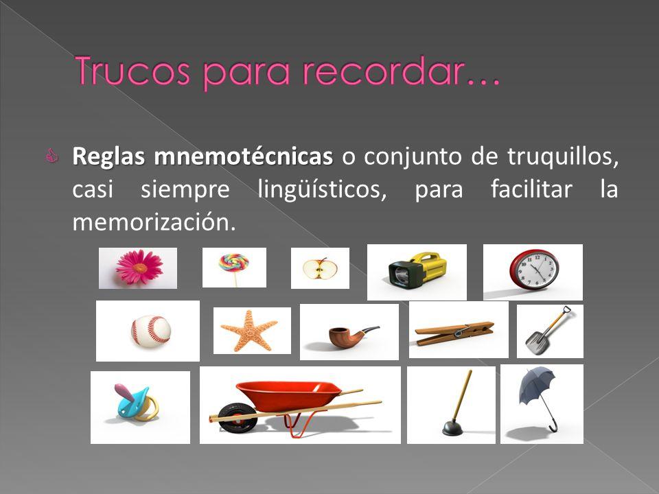 Reglas mnemotécnicas Reglas mnemotécnicas o conjunto de truquillos, casi siempre lingüísticos, para facilitar la memorización.