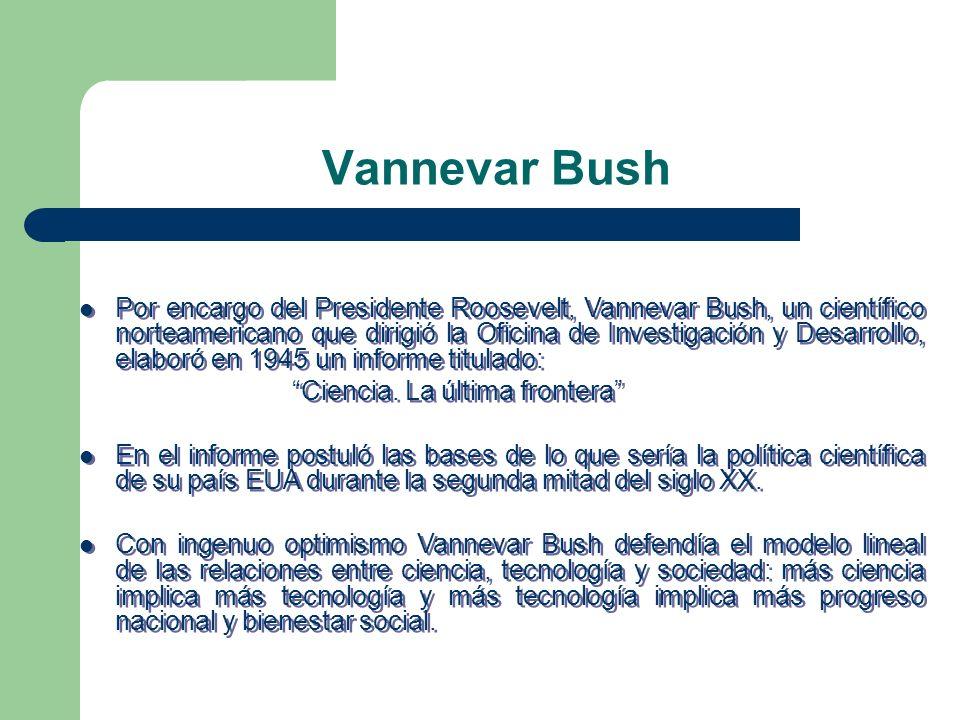 Vannevar Bush Por encargo del Presidente Roosevelt, Vannevar Bush, un científico norteamericano que dirigió la Oficina de Investigación y Desarrollo,