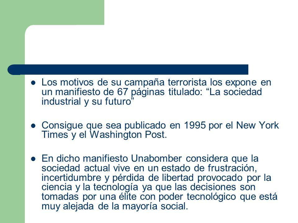 Los motivos de su campaña terrorista los expone en un manifiesto de 67 páginas titulado: La sociedad industrial y su futuro Consigue que sea publicado