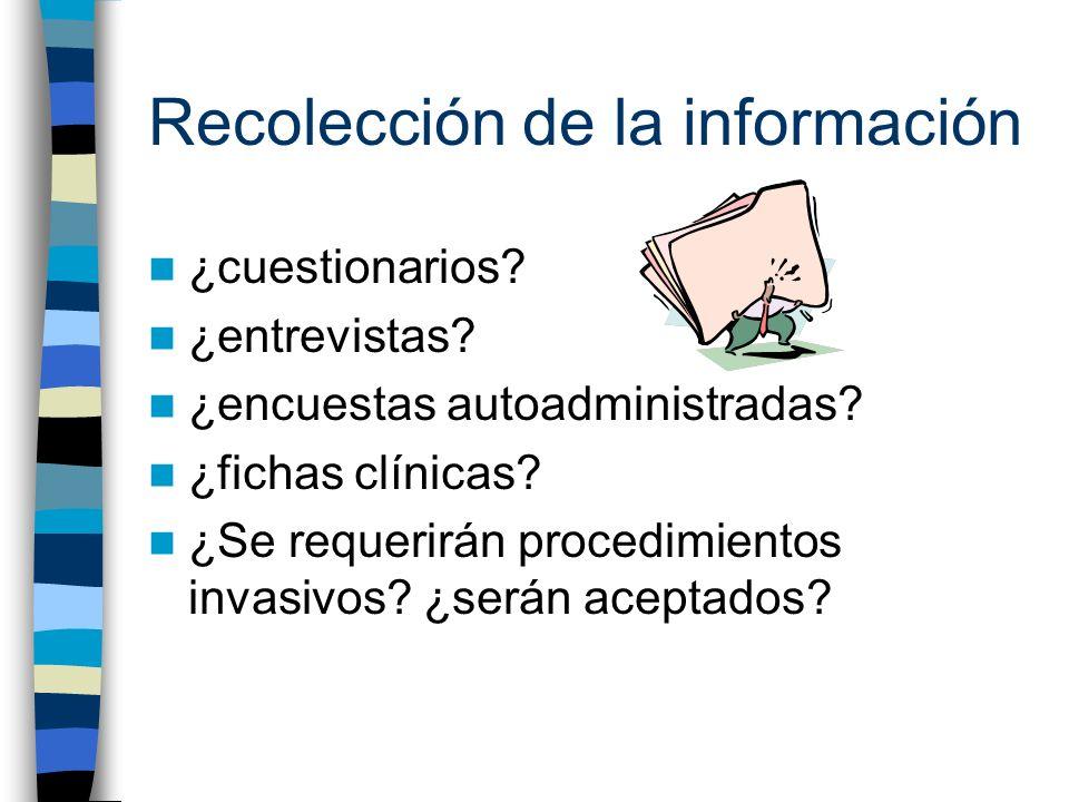 Recolección de la información ¿cuestionarios? ¿entrevistas? ¿encuestas autoadministradas? ¿fichas clínicas? ¿Se requerirán procedimientos invasivos? ¿