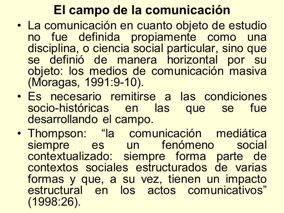 El campo de la comunicación La comunicación en cuanto objeto de estudio no fue definida propiamente como una disciplina, o ciencia social particular,