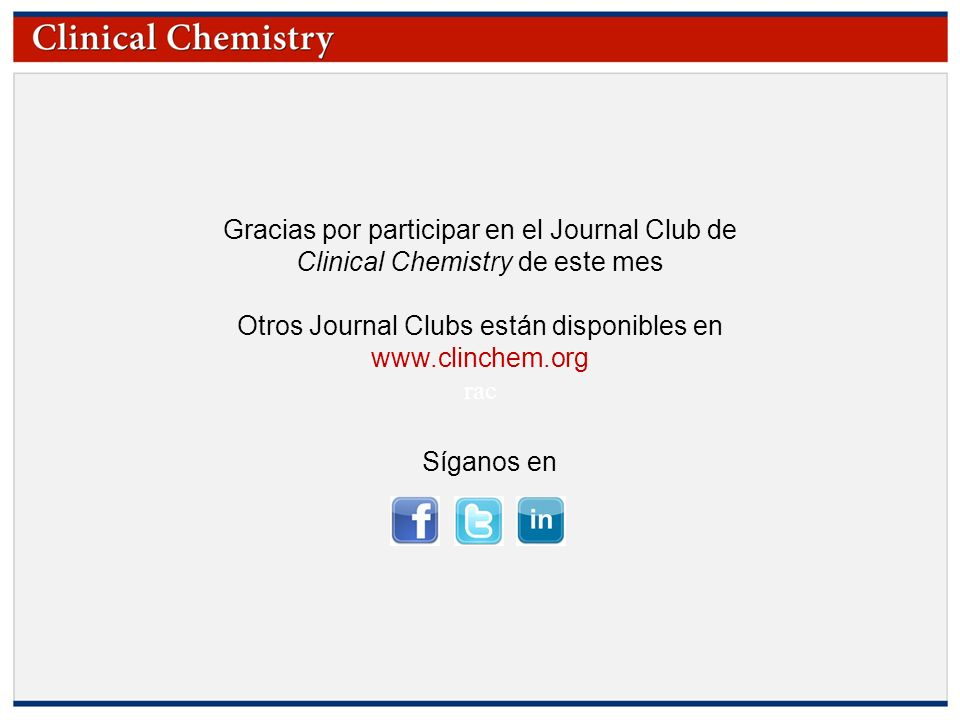 © Copyright 2009 by the American Association for Clinical Chemistry Gracias por participar en el Journal Club de Clinical Chemistry de este mes Otros