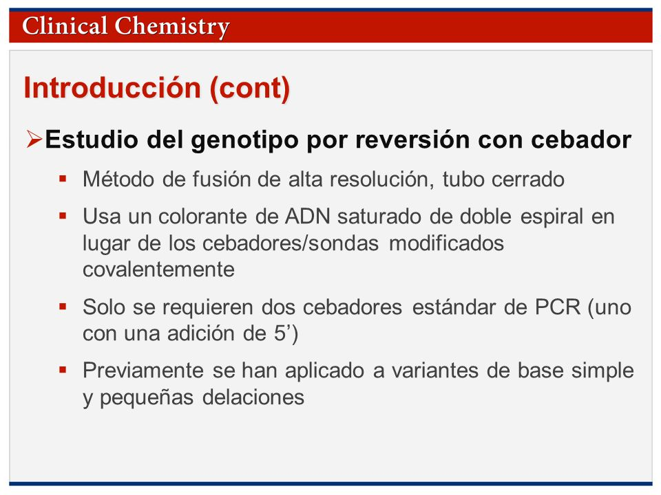 © Copyright 2009 by the American Association for Clinical Chemistry Introducción (cont) Estudio del genotipo por reversión con cebador Método de fusió