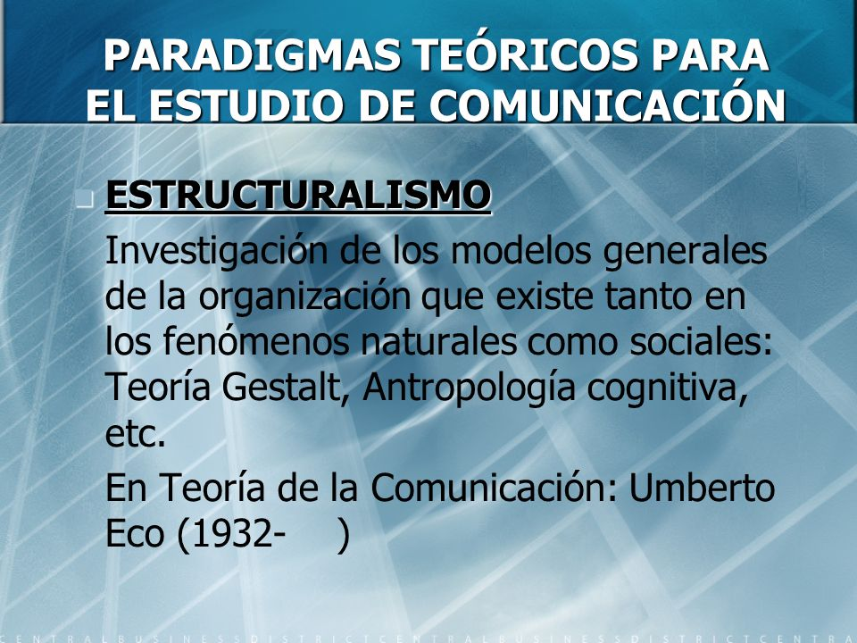 PARADIGMAS TEÓRICOS PARA EL ESTUDIO DE COMUNICACIÓN ESTRUCTURALISMO ESTRUCTURALISMO Investigación de los modelos generales de la organización que exis