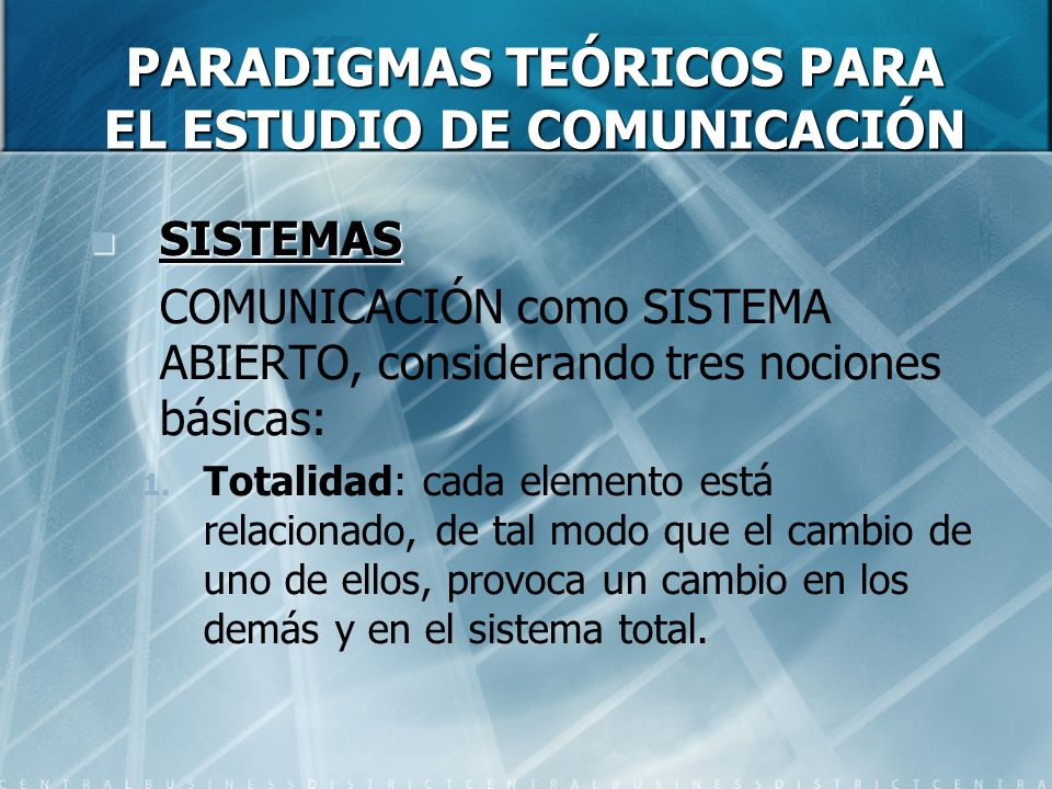 PARADIGMAS TEÓRICOS PARA EL ESTUDIO DE COMUNICACIÓN SISTEMAS SISTEMAS COMUNICACIÓN como SISTEMA ABIERTO, considerando tres nociones básicas: 1. Totali