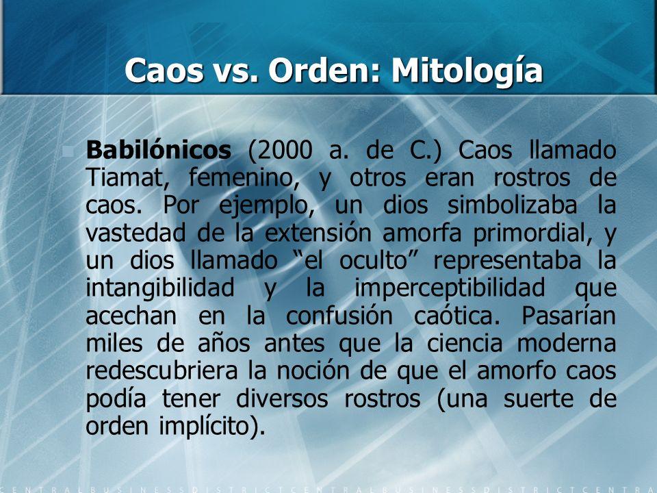 Caos vs. Orden: Mitología Babilónicos (2000 a. de C.) Caos llamado Tiamat, femenino, y otros eran rostros de caos. Por ejemplo, un dios simbolizaba la