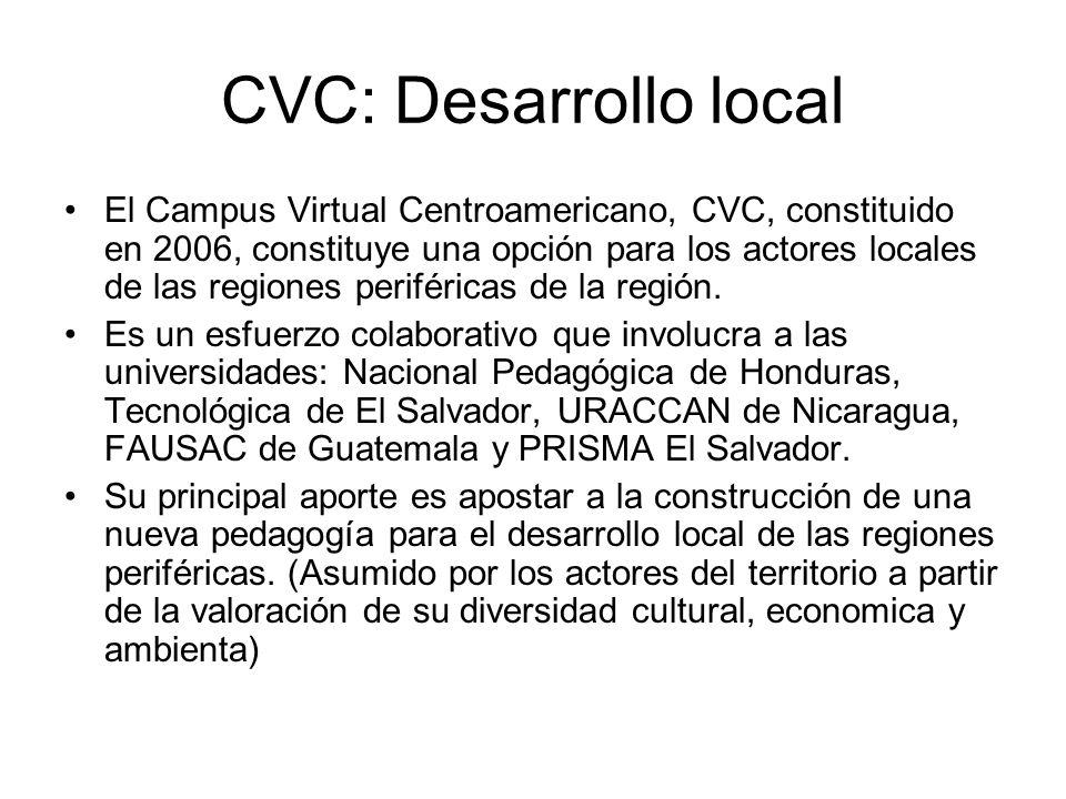 CVC: Desarrollo local El Campus Virtual Centroamericano, CVC, constituido en 2006, constituye una opción para los actores locales de las regiones periféricas de la región.