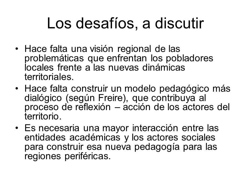 Los desafíos, a discutir Hace falta una visión regional de las problemáticas que enfrentan los pobladores locales frente a las nuevas dinámicas territoriales.