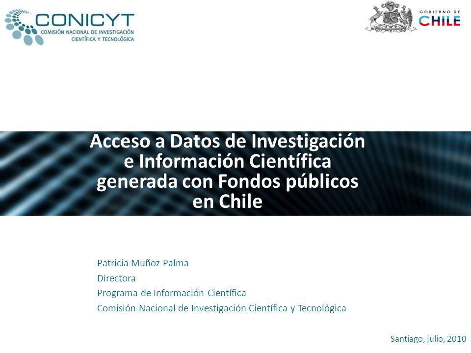 Patricia Muñoz Palma Directora Programa de Información Científica Comisión Nacional de Investigación Científica y Tecnológica Acceso a Datos de Invest