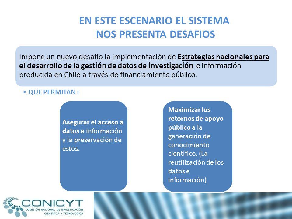 INICIATIVAS EN CONICYT AL RESPECTO Programa de Gestión de Datos de Investigación e Información Científica y Tecnológica Generada con Financiamiento Público.