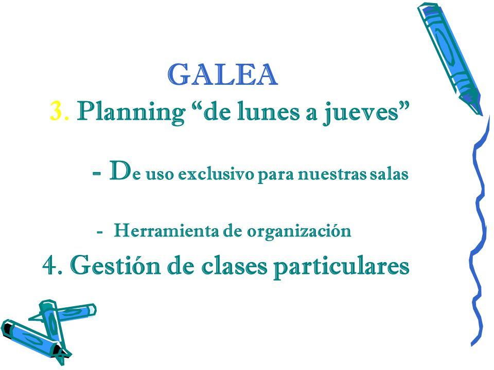 GALEA 3. Planning de lunes a jueves - D e uso exclusivo para nuestras salas - Herramienta de organización 4. Gestión de clases particulares
