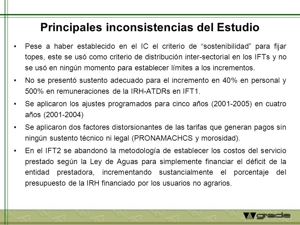 Principales inconsistencias del Estudio Pese a haber establecido en el IC el criterio de sostenibilidad para fijar topes, este se usó como criterio de distribución inter-sectorial en los IFTs y no se usó en ningún momento para establecer límites a los incrementos.