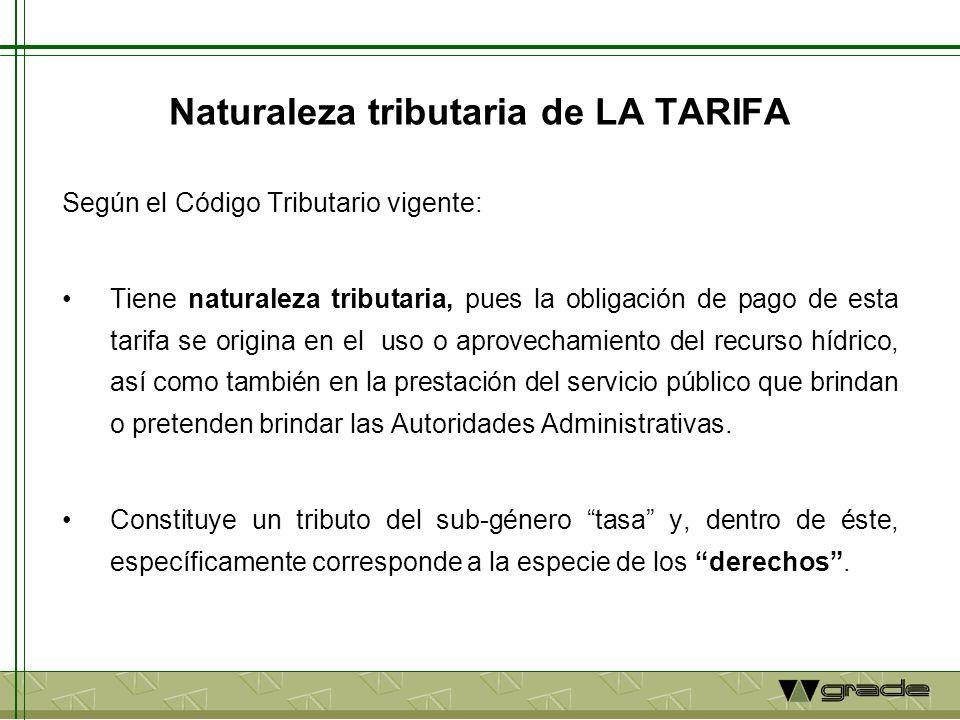 Naturaleza tributaria de LA TARIFA Según el Código Tributario vigente: Tiene naturaleza tributaria, pues la obligación de pago de esta tarifa se origi