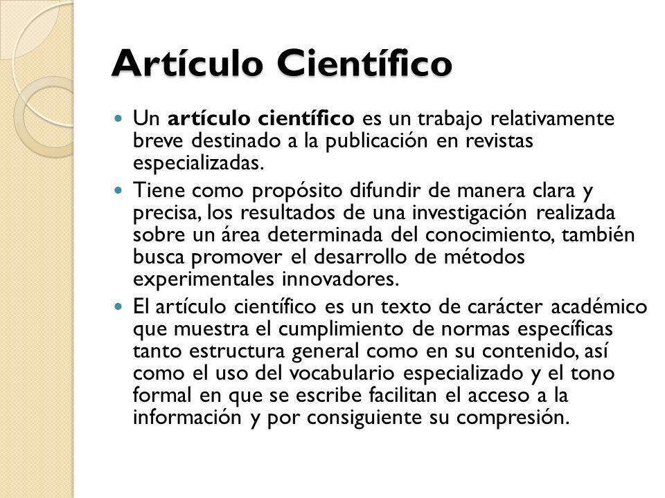 Artículo Científico Un artículo científico es un trabajo relativamente breve destinado a la publicación en revistas especializadas.