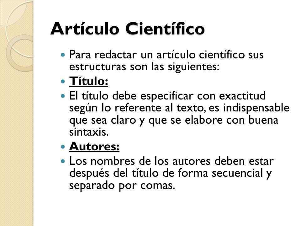 Artículo Científico Para redactar un artículo científico sus estructuras son las siguientes: Título: El título debe especificar con exactitud según lo referente al texto, es indispensable que sea claro y que se elabore con buena sintaxis.