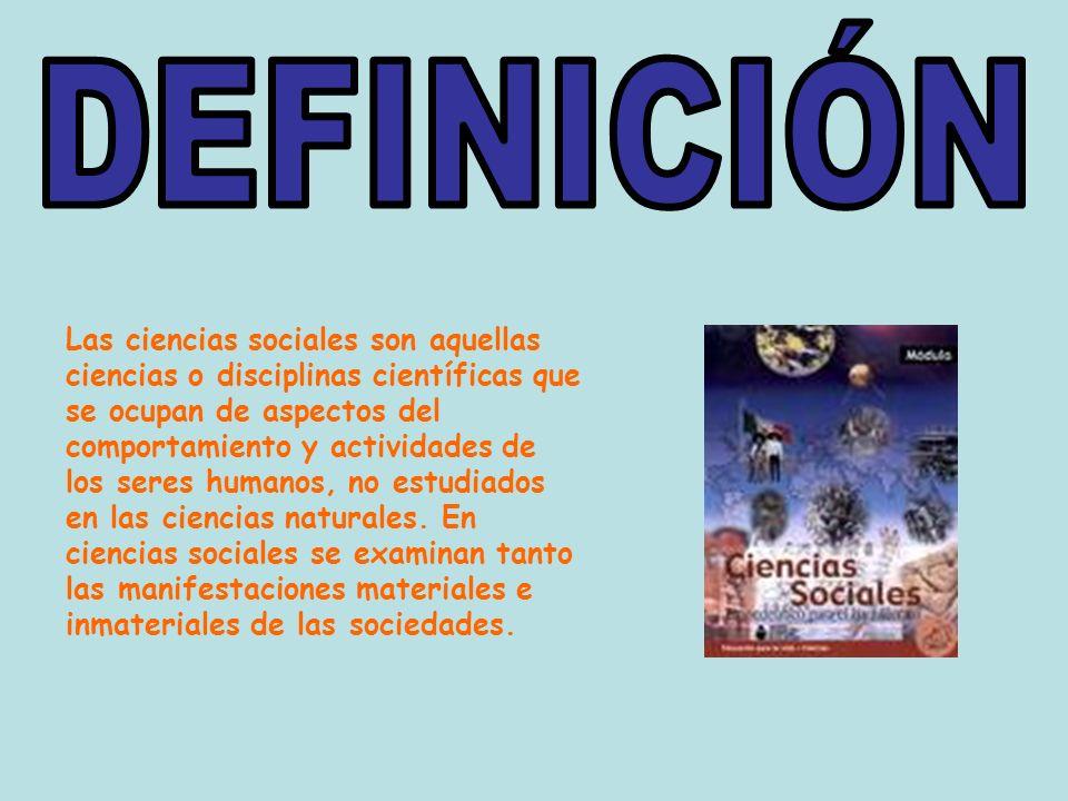 Las ciencias sociales son aquellas ciencias o disciplinas científicas que se ocupan de aspectos del comportamiento y actividades de los seres humanos,