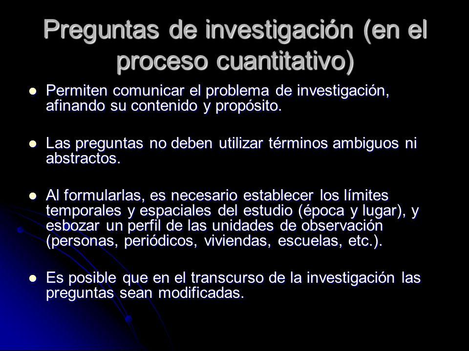 Preguntas de investigación (en el proceso cuantitativo) Permiten comunicar el problema de investigación, afinando su contenido y propósito. Permiten c