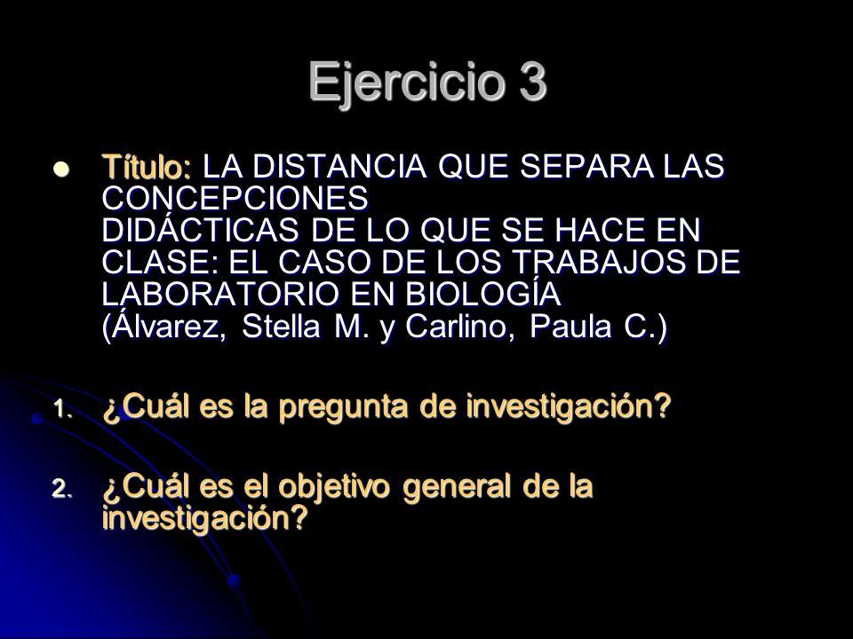 Ejercicio 3 Título: LA DISTANCIA QUE SEPARA LAS CONCEPCIONES DIDÁCTICAS DE LO QUE SE HACE EN CLASE: EL CASO DE LOS TRABAJOS DE LABORATORIO EN BIOLOGÍA