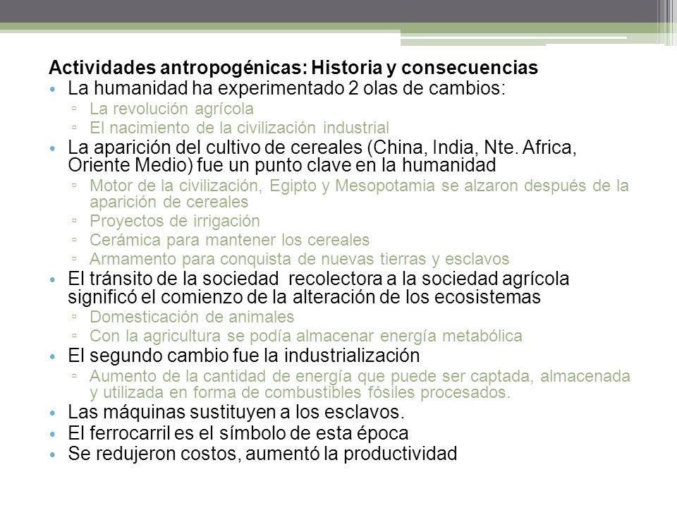 Actividades antropogénicas: Historia y consecuencias La humanidad ha experimentado 2 olas de cambios: La revolución agrícola El nacimiento de la civil