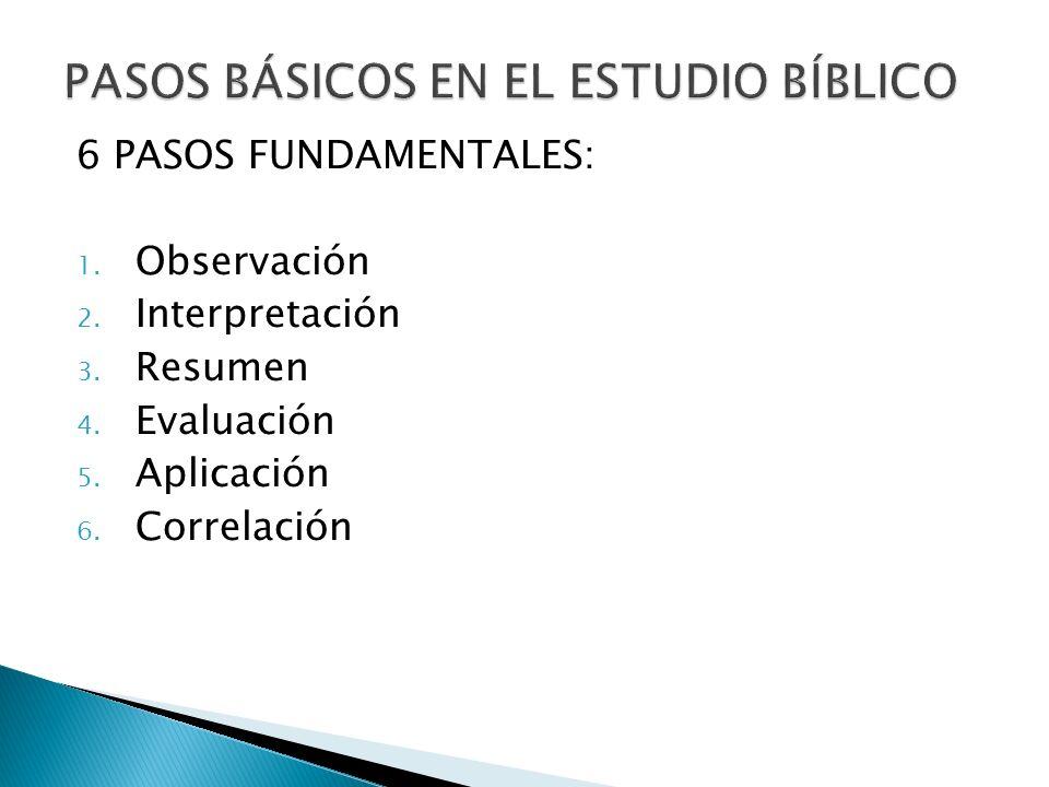 6 PASOS FUNDAMENTALES: 1. Observación 2. Interpretación 3. Resumen 4. Evaluación 5. Aplicación 6. Correlación