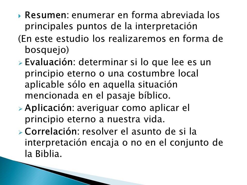 Resumen: enumerar en forma abreviada los principales puntos de la interpretación (En este estudio los realizaremos en forma de bosquejo) Evaluación: d