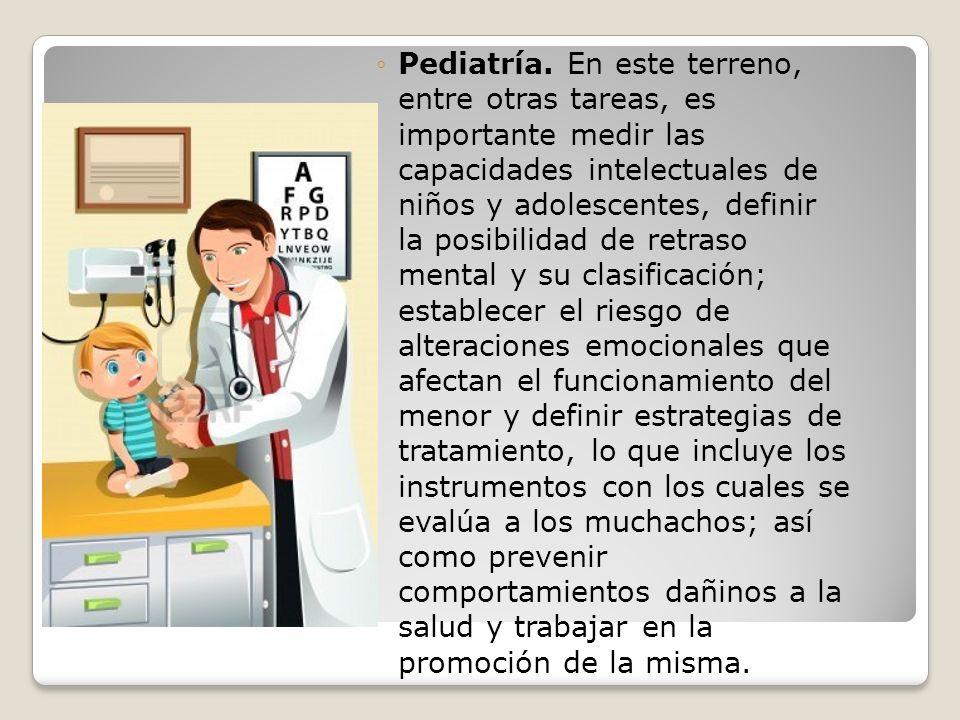 Pediatría. En este terreno, entre otras tareas, es importante medir las capacidades intelectuales de niños y adolescentes, definir la posibilidad de r