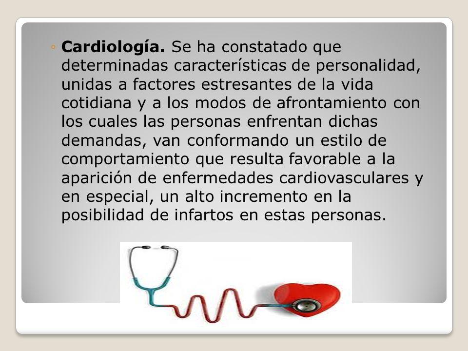 Cardiología. Se ha constatado que determinadas características de personalidad, unidas a factores estresantes de la vida cotidiana y a los modos de af