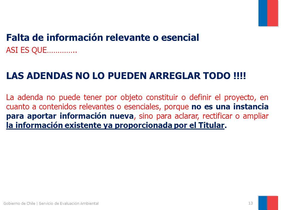 Gobierno de Chile | Servicio de Evaluación Ambiental 13 Falta de información relevante o esencial ASI ES QUE………….. LAS ADENDAS NO LO PUEDEN ARREGLAR T