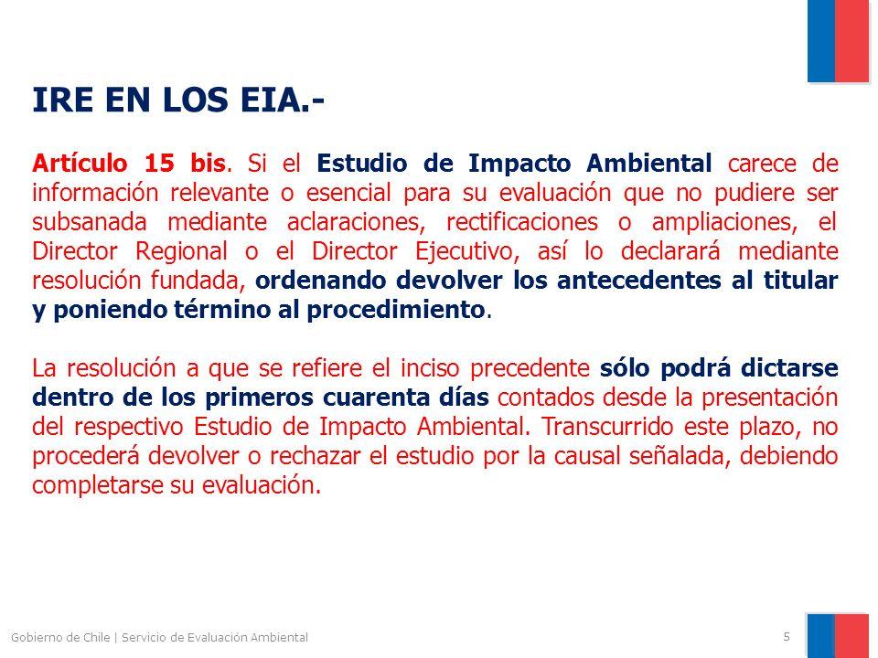 Gobierno de Chile | Servicio de Evaluación Ambiental 5 IRE EN LOS EIA.- Artículo 15 bis. Si el Estudio de Impacto Ambiental carece de información rele