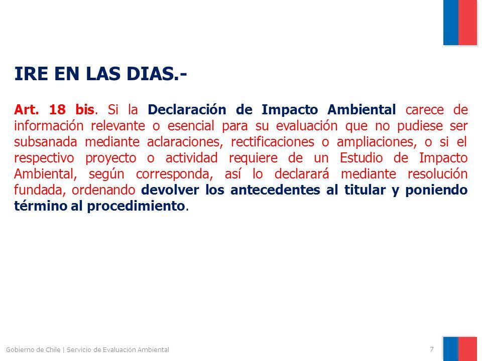 Gobierno de Chile | Servicio de Evaluación Ambiental 8 Falta de información relevante o esencial La resolución a que se refiere el inciso precedente sólo podrá dictarse dentro de los primeros treinta días contados desde la presentación de la respectiva declaración de impacto ambiental.