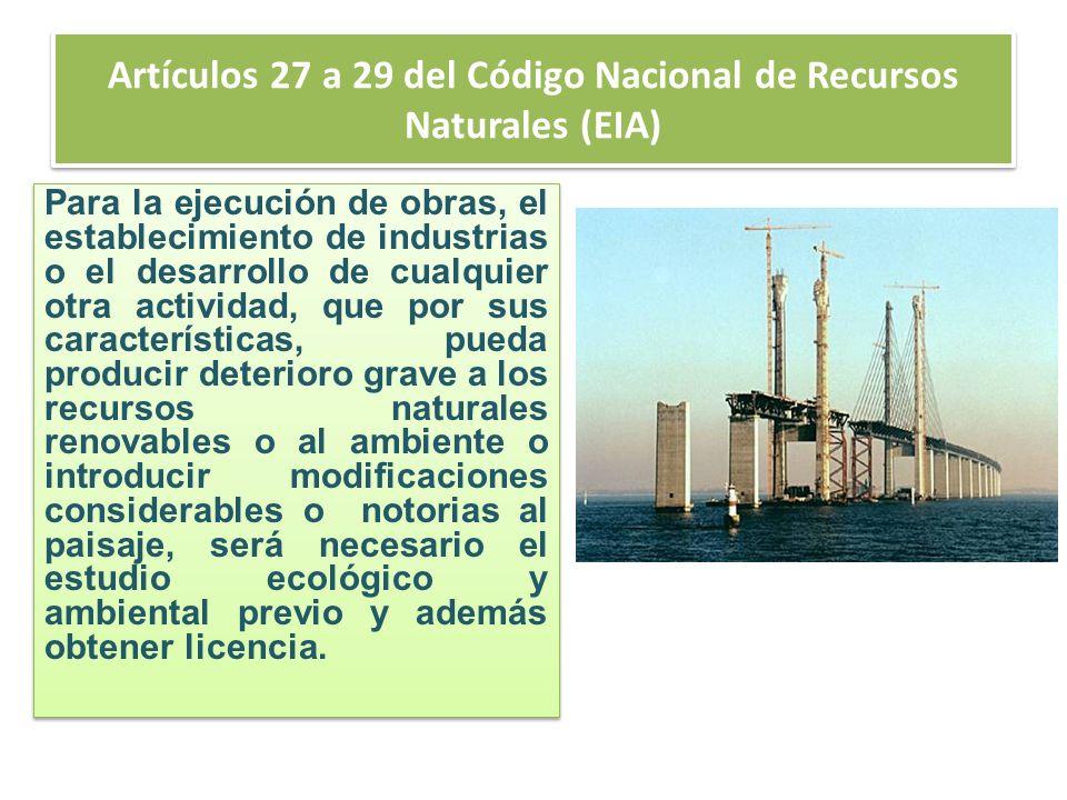 Artículos 27 a 29 del Código Nacional de Recursos Naturales (EIA) Para la ejecución de obras, el establecimiento de industrias o el desarrollo de cual