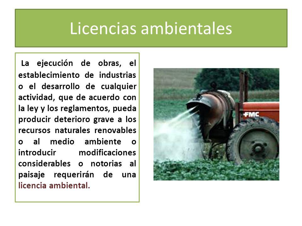 Licencias ambientales La ejecución de obras, el establecimiento de industrias o el desarrollo de cualquier actividad, que de acuerdo con la ley y los