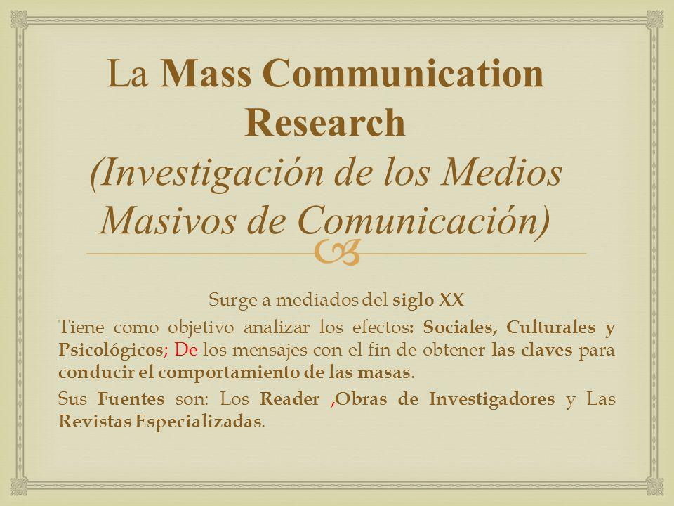 El Origen de Las Ciencias de la Comunicación de Masas en Estados Unidos presenta tres Áreas de Preocupación: 1.Los efectos provocados por el crecimiento de los medios de comunicación técnicos 2.El estudio de la propaganda política 3.