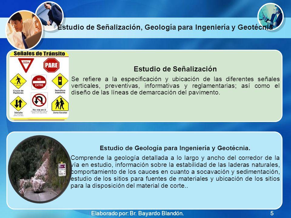 Estudio de Señalización, Geología para Ingeniería y Geotécnia Estudio de Señalización Se refiere a la especificación y ubicación de las diferentes señales verticales, preventivas, informativas y reglamentarias; así como el diseño de las líneas de demarcación del pavimento.