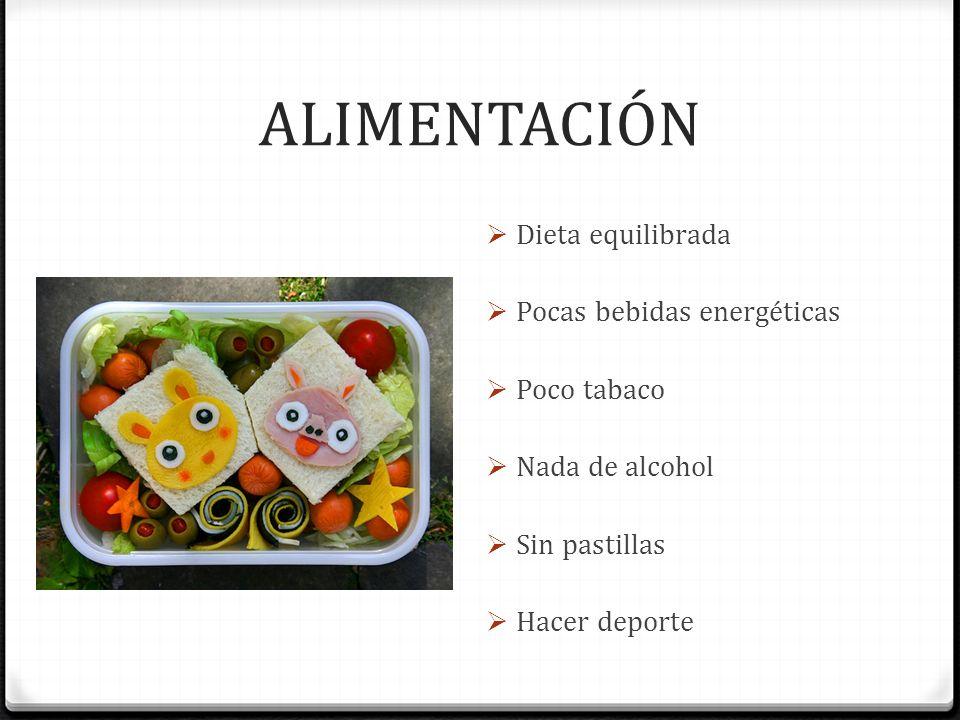 ALIMENTACIÓN Dieta equilibrada Pocas bebidas energéticas Poco tabaco Nada de alcohol Sin pastillas Hacer deporte